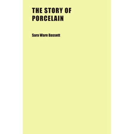 The Story of Porcelain the Story of Porcelain