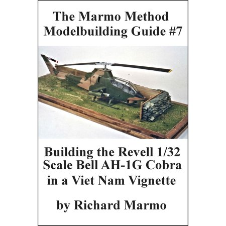 The Marmo Method Modelbuilding Guide #8: Building The Revell 1/32 scale Bell AH-1G Cobra in a Viet Nam Vignette - eBook