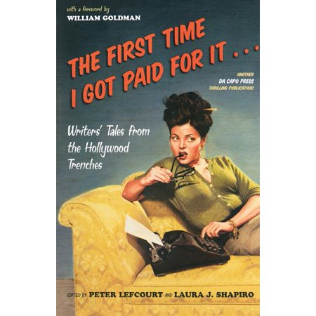 The First Time I Got Paid for It... : Writers' Tales from the Hollywood Trenches (Paperback)