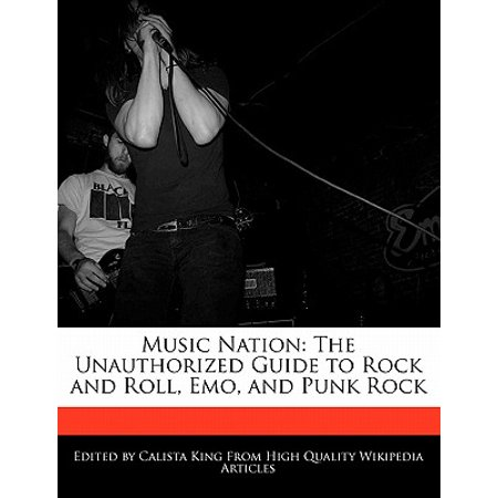Music Nation : The Unauthorized Guide to Rock and Roll, Emo, and Punk Rock