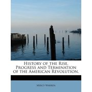 History of the Rise, Progress and Termination of the American Revolution,