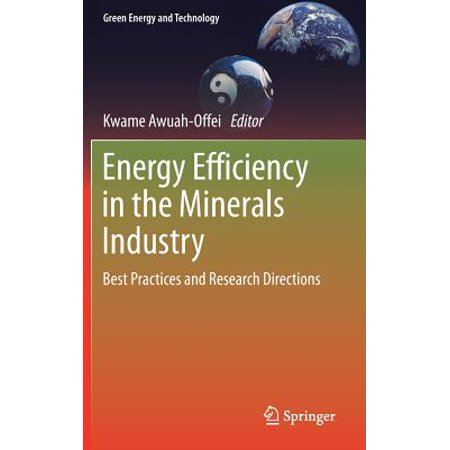 Energy Efficiency in the Minerals Industry : Best Practices and Research (Best Practices In Manufacturing Industry)
