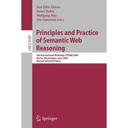 Principles and Practice of Semantic Web Reasoning: 4th International Workshop, PPSWR 2006 Budva, Montenegro, June 2006 Revised Selected Papers