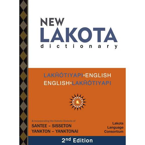New Lakota Dictionary: Lakhotiyapi-English/English-Lakhotiyapi & Incorporating the Dakota Dialects of Santee-Sisseton Yankton-Yanktonai