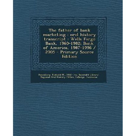 The Father Of Bank Marketing  Oral History Transcript  Wells Fargo Bank  1960 1982  Bank Of America  1987 1996   2005