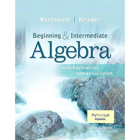Beginning and Intermediate Algebra With Applications and Visualization by