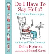 Do I Have to Say Hello? Aunt Delia's Manners Quiz for Kids and Their Grownups - eBook