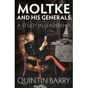 Moltke and His Generals : A Study in Leadership