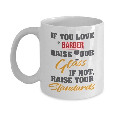 If You Love A Barber Raise Your Glass Coffee & Tea Gift Mug, Gifts and Products for a Hair (Good Hair Products To Make Your Hair Grow)