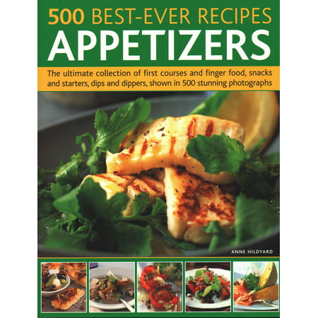 500 Best-Ever Recipes: Appetizers: The Ultimate Collection of First Courses and Finger Food, Snacks and Starters, Dips and Dippers, Shown in 500 Stunning Photographs (Paperback) (Halloween Food Names Dip)