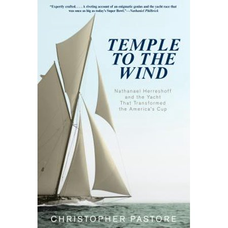 Temple to the Wind : Nathanael Herreshoff and the Yacht That Transformed the America S Cup