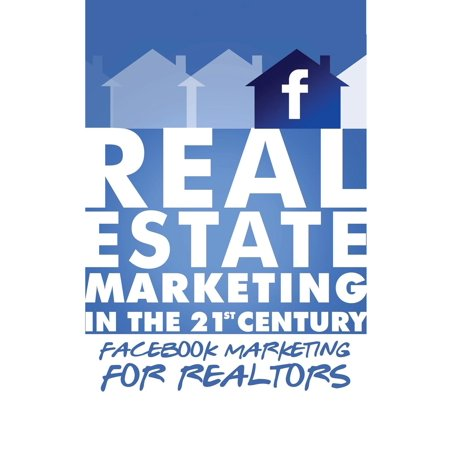 Facebook Marketing for Realtors: Real Estate Marketing in the 21st Century Vol.2 (Best Realtor Facebook Pages)