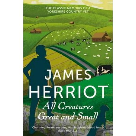All Creatures Great and Small the Classic Memoirs of a Yorkshire Country Vet. James Herriot ()