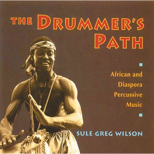 The Drummer's Path: African and Diaspora Percussive Music