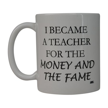 Rogue River Funny Coffee Mug Best I Became a Teacher For The Money and The Fame Novelty Cup Great Gift Idea For Teachers (Money and Fame)