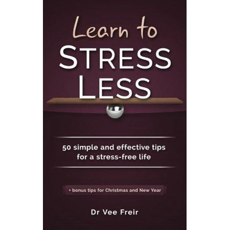 Learn to Stress Less: 50 Simple and Effective Tips for a Stress-Free Life - image 1 of 1