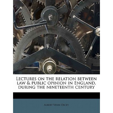 Lectures on the Relation Between Law & Public Opinion in England, During the Nineteenth