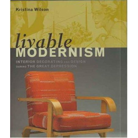 Livable Modernism: Interior Decorating and Design During the Great Depression