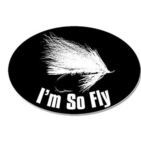 OVAL I'm So Fly Sticker Decal (fishing fish trout fisher stream) Size: 3 x 5 inch Fish Fishing Fly