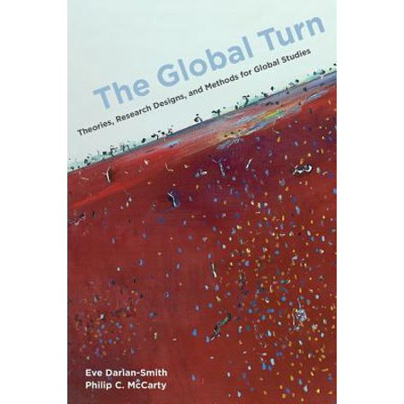 The Global Turn : Theories, Research Designs, and Methods for Global (Yin Case Study Research Design And Methods)
