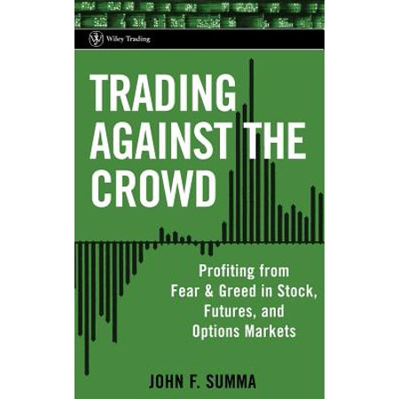 Trading Against the Crowd : Profiting from Fear and Greed in Stock, Futures and Options (Fundamentals Of Futures And Options Markets 7th Edition)