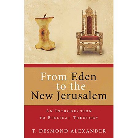 From Eden to the New Jerusalem : An Introduction to Biblical Theology