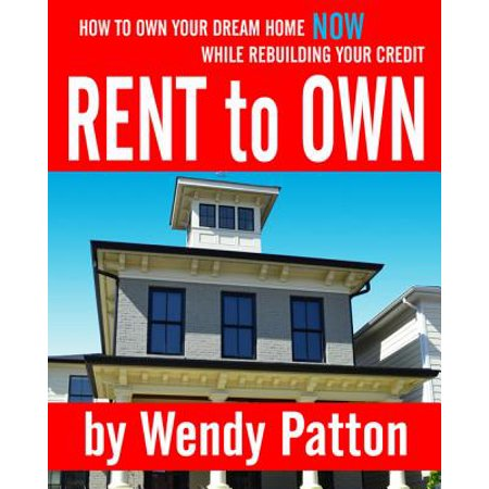 Rent-to-Own: How to Find Rent-to-Own Homes NOW While Rebuilding Your Credit -