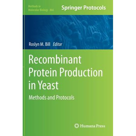Recombinant Protein Production in Yeast : Methods and (Production Of Recombinant Proteins By Yeast Cells)