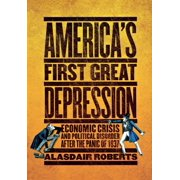 America's First Great Depression : Economic Crisis and Political Disorder After the Panic of 1837