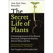 The Secret Life of Plants : A Fascinating Account of the Physical, Emotional, and Spiritual Relations Between Plants and Man