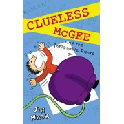 Clueless McGee and the Inflatable Pants : Book 2