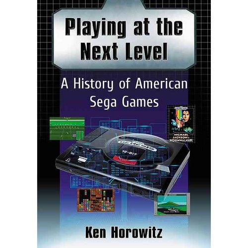 Playing at the Next Level: A History of American Sega Games by