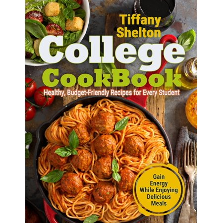 College Cookbook: Healthy, Budget-Friendly Recipes for Every Student | Gain Energy While Enjoying Delicious