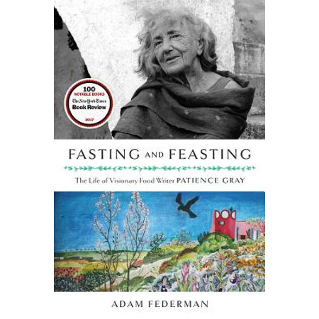Fasting and Feasting : The Life of Visionary Food Writer Patience