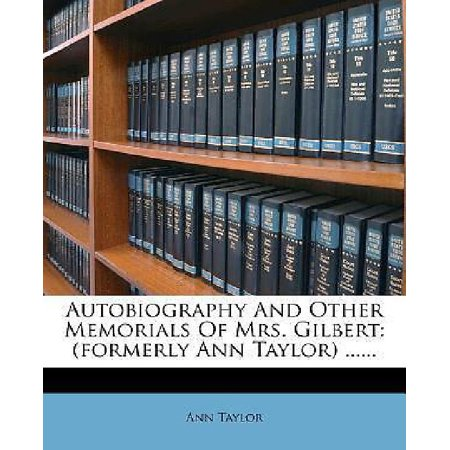 Autobiography And Other Memorials Of Mrs  Gilbert   Formerly Ann Taylor