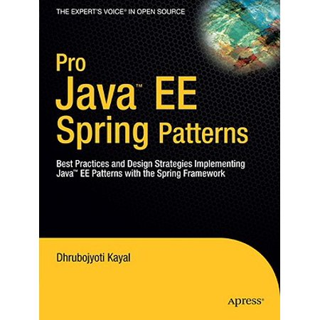 Pro Java EE Spring Patterns : Best Practices and Design Strategies Implementing Java EE Patterns with the Spring (Spring Mvc Best Practices)