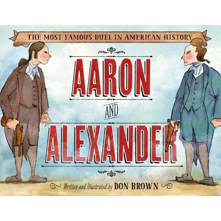 Aaron and Alexander : The Most Famous Duel in American History (Famous Couples In History Halloween)