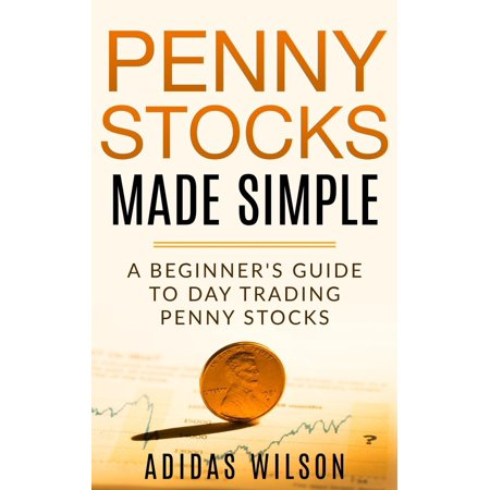 Penny Stocks Made Simple - A Beginners Guide To Day Trading Penny Stocks - (Best Penny Stocks Of The Day)