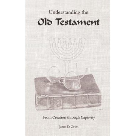 Understanding the Old Testament : From Creation Through Captivity (Walk Thru The Old Testament)