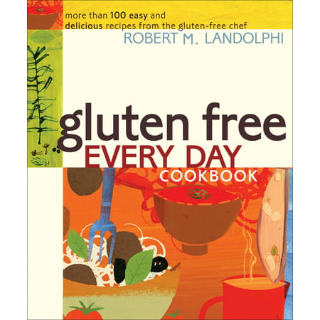 Gluten Free Every Day Cookbook : More than 100 Easy and Delicious Recipes from the Gluten-Free Chef (Free Easy Mail)