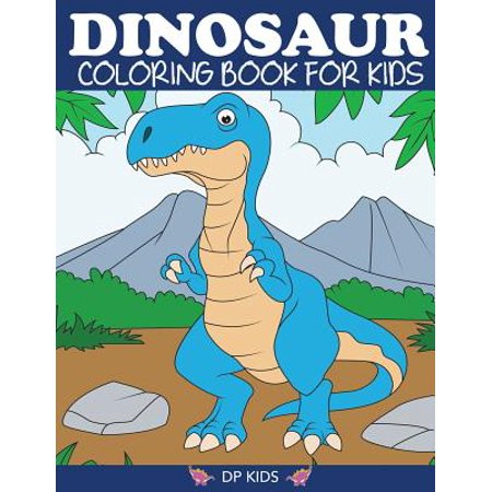 Dinosaur Coloring Book for Kids : Fantastic Dinosaur Coloring Book for Boys, Girls, Toddlers, Preschoolers, Kids 3-8, 6-8