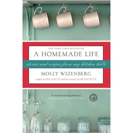 A Homemade Life: Stories and Recipes from My Kitchen Table by