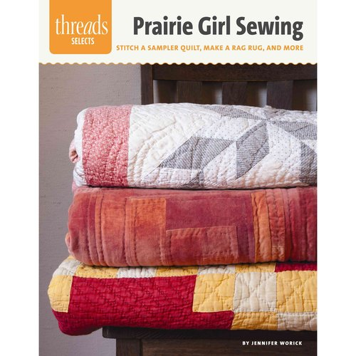 Prairie Girl Sewing: Sitch a Sampler Quilt, Make a Rag Rug, and More