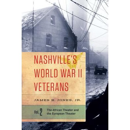 Nashvilles World War Ii Veterans  Volume 2  The African Theater And The European Theater