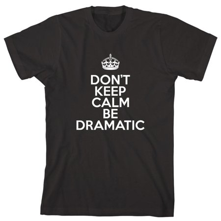 Don't Keep Calm Be Dramatic Men's Shirt - ID: 2435