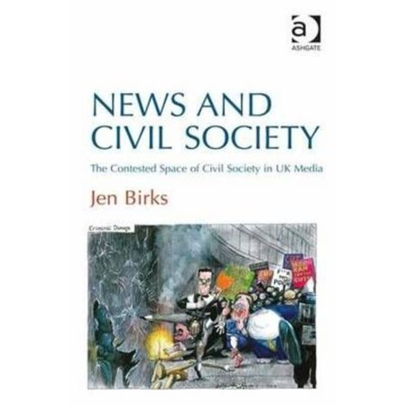 News and Civil Society: The Contested Space of Civil Society in UK...