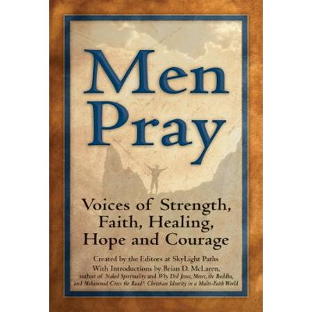 Men Pray : Voices of Strength, Faith, Healing, Hope and