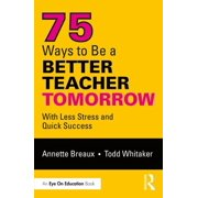 75 Ways to Be a Better Teacher Instantly : With Less Stress and Quick Success