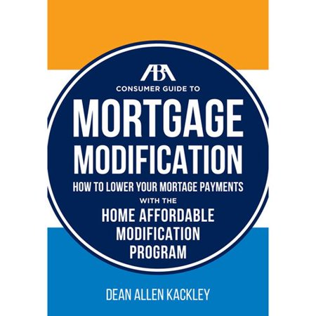 Aba Consumer Guide To Mortgage Modifications  How To Lower Your Mortgage Payments With The Home Affordable Modification Program
