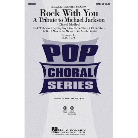 Hal Leonard Rock With You   A Tribute To Michael Jackson  Medley  Satb By Michael Jackson Arranged By Mac Huff